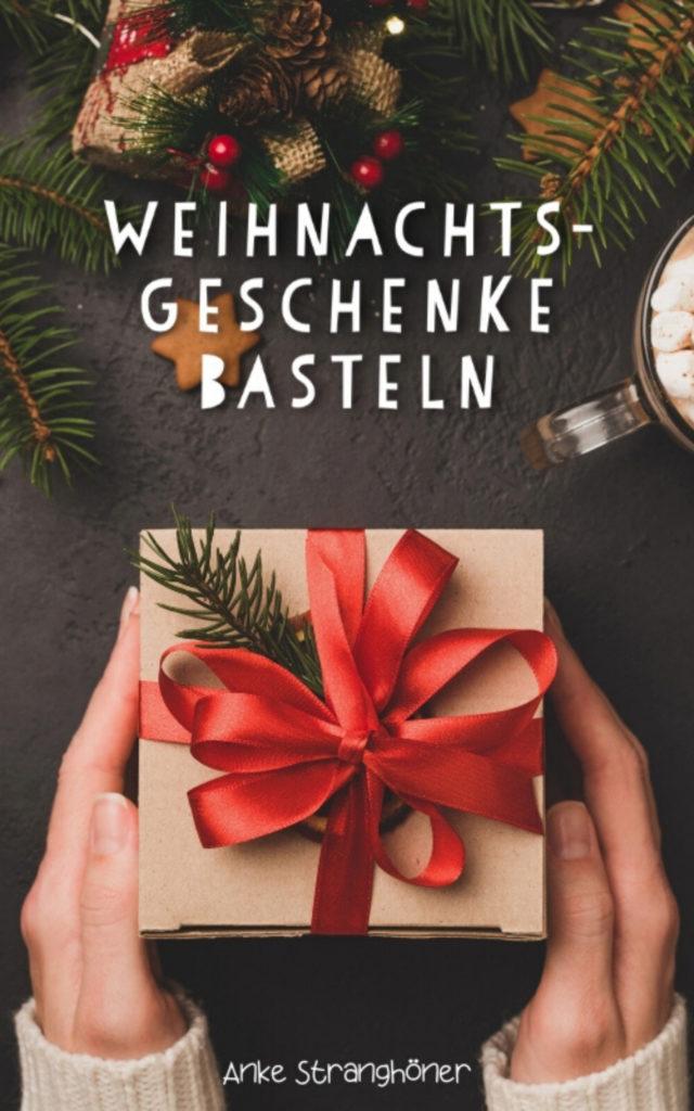 Weihnachtsgeschenke selber basteln - Im Buch Weihnachtsgeschenke selber basteln findest du viele tolle Geschenkideen, die klein und groß selber basteln können